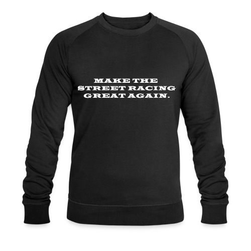 Make the street racing... - Sweat-shirt bio Stanley & Stella Homme