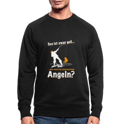 sex ist zwar geil aber warst du schon mal angeln - Männer Bio-Sweatshirt von Stanley & Stella