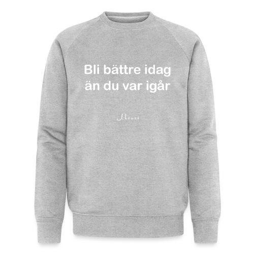 Get better today than you were yesterday - Men's Organic Sweatshirt