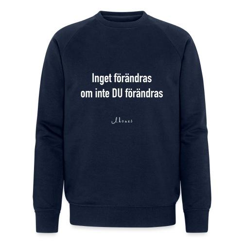 Nothing changes unless YOU change - Men's Organic Sweatshirt