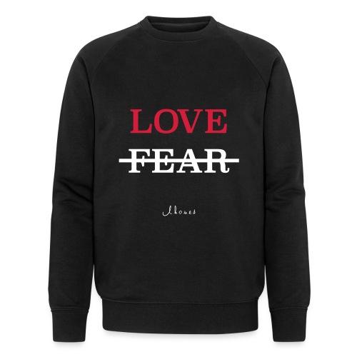 LOVE NOT FEAR - Men's Organic Sweatshirt by Stanley & Stella
