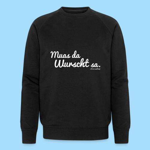 Muas da Wurscht sa - Männer Bio-Sweatshirt