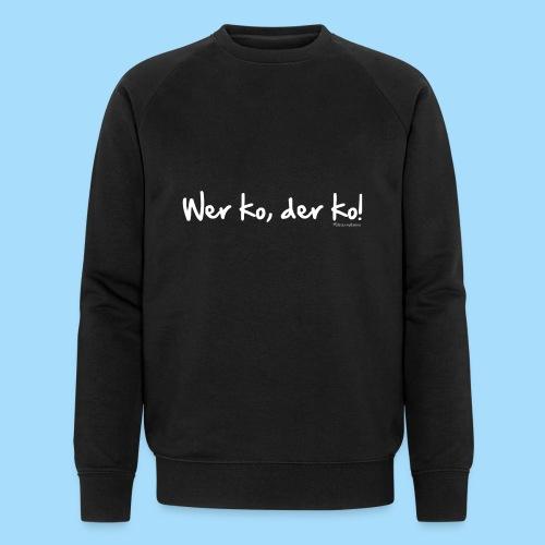 Wer ko, der ko! - Männer Bio-Sweatshirt