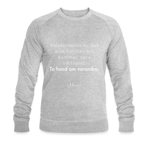 Relationships are the most important thing we have. - Men's Organic Sweatshirt
