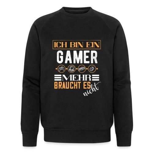 Ich bin ein Gamer mehr braucht es nicht | Gaming - Männer Bio-Sweatshirt von Stanley & Stella