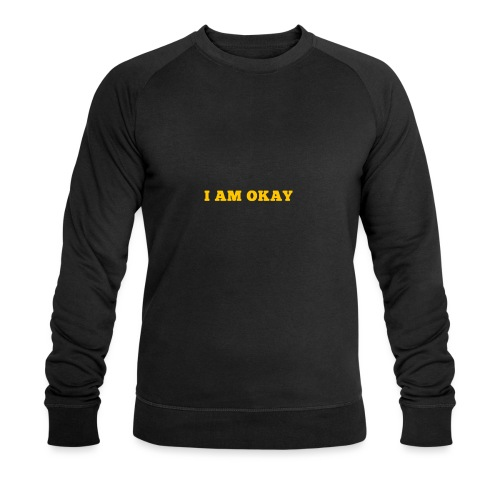 i am okay - Men's Organic Sweatshirt by Stanley & Stella