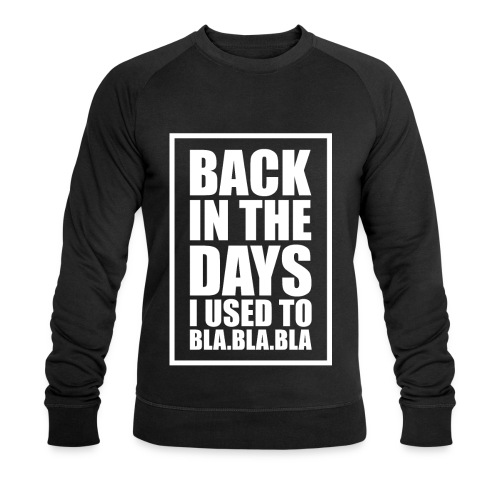 Back In The Days Bla Bla Bla - Økologisk sweatshirt til herrer