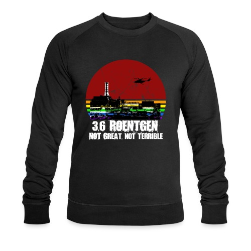 3.6 Roentgen - Not great, not terrible - Männer Bio-Sweatshirt