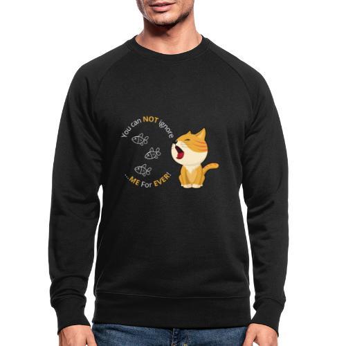 Cats - You can NOT ignore ME For EVER! - Økologisk sweatshirt til herrer