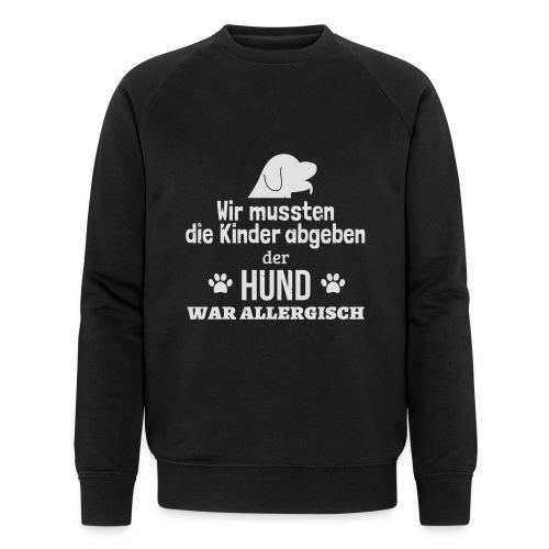 Hund war allergisch - Männer Bio-Sweatshirt von Stanley & Stella