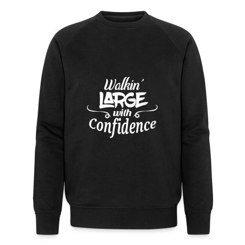 Walkin' Large With Confidence Men's Shirt - Men's Organic Sweatshirt by Stanley & Stella