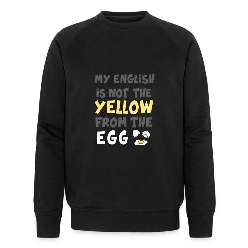 Das gelbe vom Ei Witz englisch - Männer Bio-Sweatshirt
