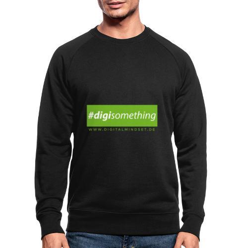 #digisomething - Männer Bio-Sweatshirt