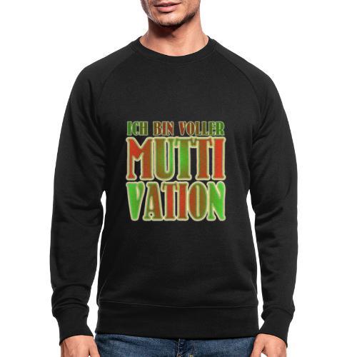 Ich bin voller Muttivation - Mama ist die BESTE - Männer Bio-Sweatshirt