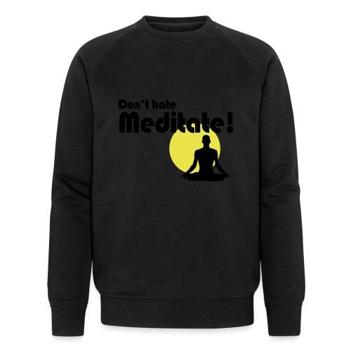 Don't hate, meditate! - Männer Bio-Sweatshirt von Stanley & Stella