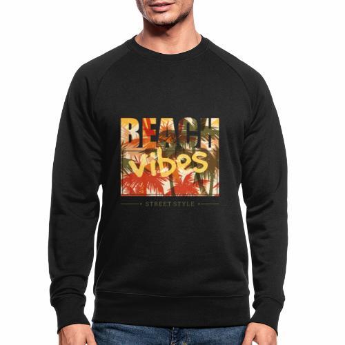 beach vibes street style - Männer Bio-Sweatshirt