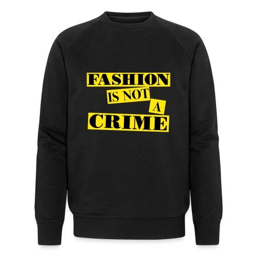 FASHION IS NOT A CRIME - Men's Organic Sweatshirt