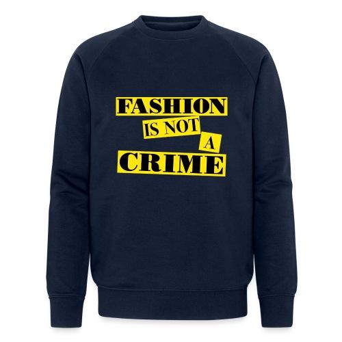 FASHION IS NOT A CRIME - Men's Organic Sweatshirt by Stanley & Stella