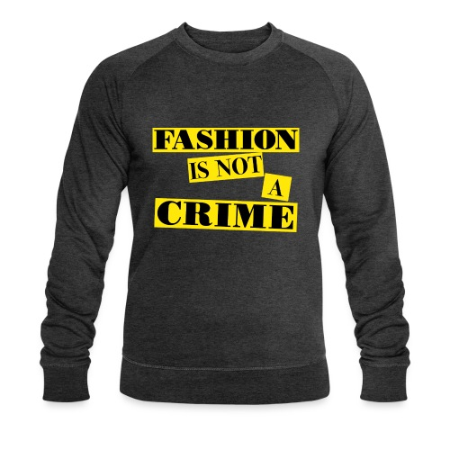 FASHION IS NOT A CRIME - Men's Organic Sweatshirt by Stanley & Stella