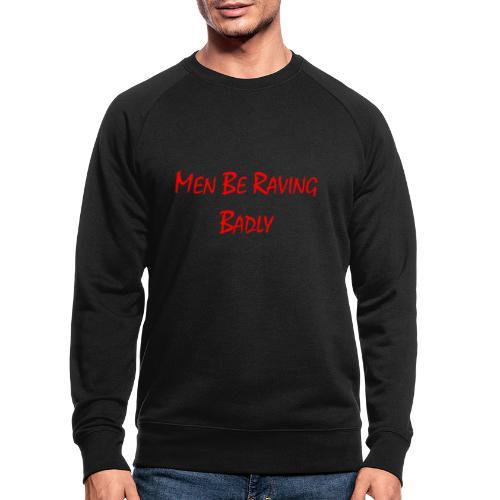 MEN BE RAVING BADLY (TM) - Men's Organic Sweatshirt