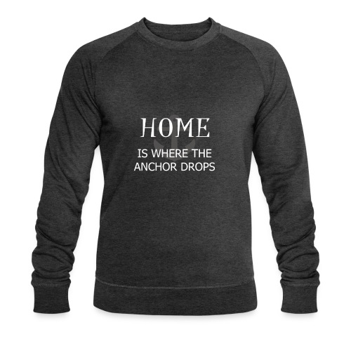 Home is where the anchor drops - Men's Organic Sweatshirt by Stanley & Stella