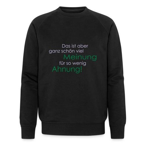 Das ist aber ganz schön viel Meinung - Männer Bio-Sweatshirt