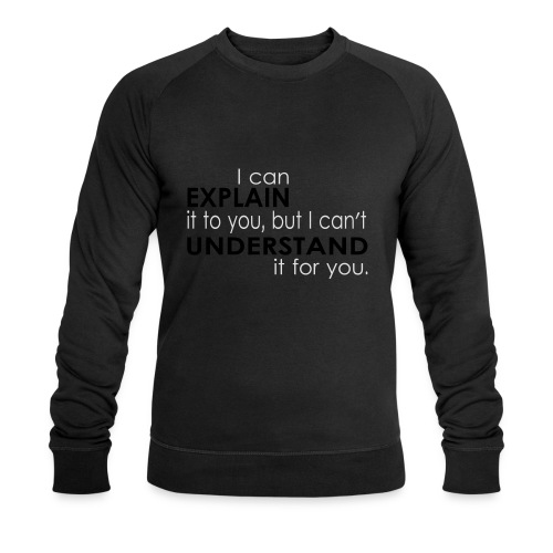 I can EXPLAIN it to you... - Männer Bio-Sweatshirt