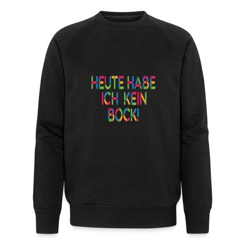 Keinen Bock! - Männer Bio-Sweatshirt