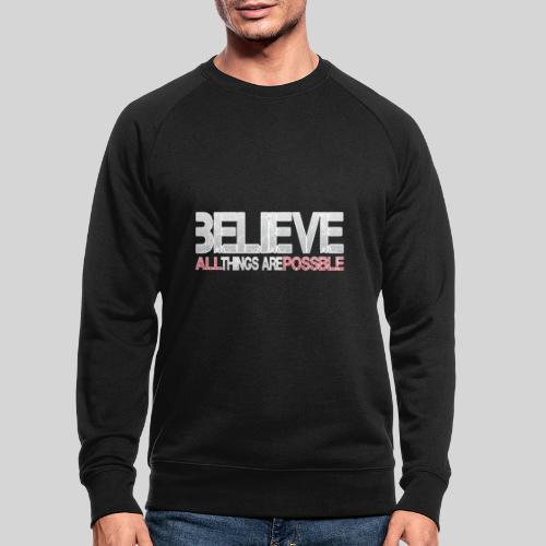 Believe all tings are possible - Männer Bio-Sweatshirt