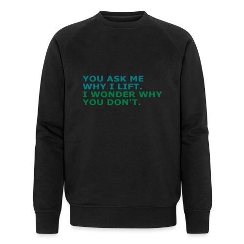 Ask me why i Lift, Training, Fitness, Crossfit, - Männer Bio-Sweatshirt von Stanley & Stella