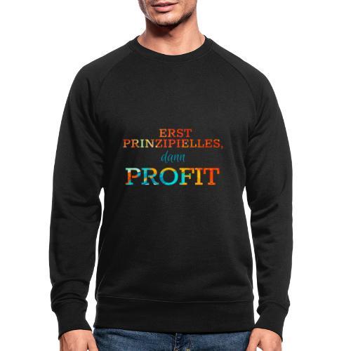 Erst Prinzipielles, dann Profit - Men's Organic Sweatshirt