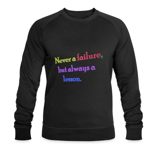 Never a failure but always a lesson - Men's Organic Sweatshirt by Stanley & Stella