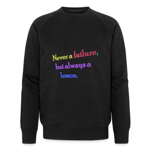 Never a failure but always a lesson - Men's Organic Sweatshirt