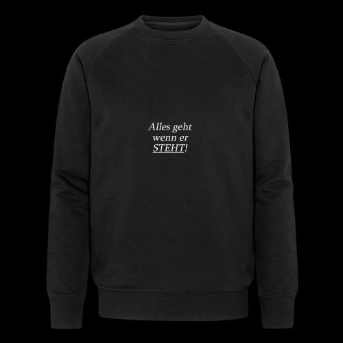 Alles geht wenn er STEHT! - Männer Bio-Sweatshirt von Stanley & Stella