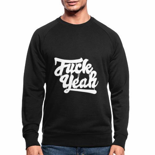 Fuck Yeah - Männer Bio-Sweatshirt