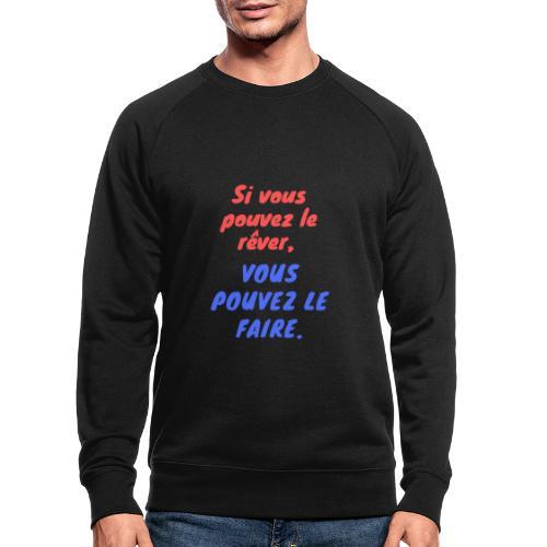 Si vous pouvez le rêver vous pouvez le faire - Sweat-shirt bio