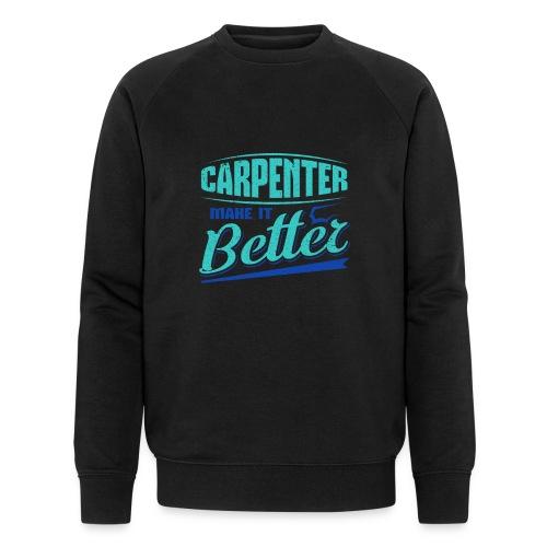 Carpenter Gift Carpenter Make it Better - Men's Organic Sweatshirt by Stanley & Stella