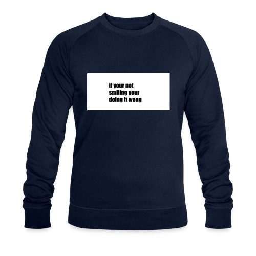 if your not smiling your doing it wong - Men's Organic Sweatshirt by Stanley & Stella