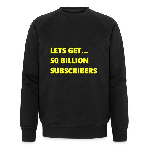 Lets Get 50 Billion Subscribers - Mannen bio sweatshirt van Stanley & Stella