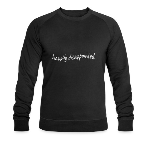 happily disappointed white - Men's Organic Sweatshirt