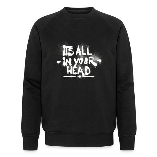 It s All In Your Head - Økologisk sweatshirt til herrer