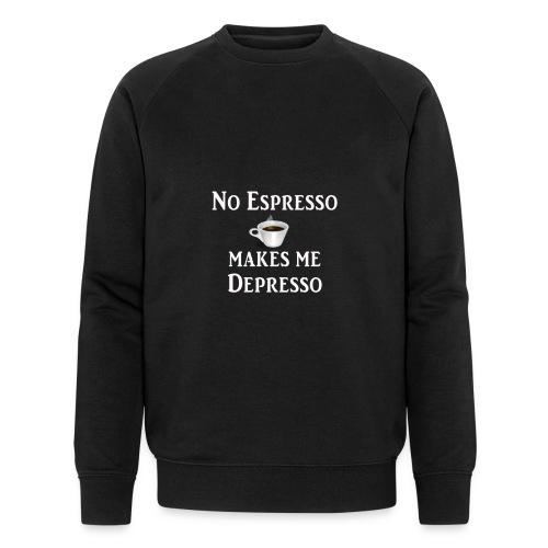 No Esspresso Depresso - Fun T-shirt coffee lovers - Men's Organic Sweatshirt