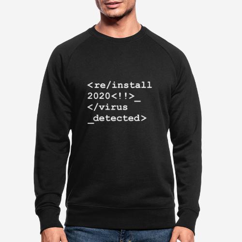 2020 neu installieren deinstallieren - Männer Bio-Sweatshirt