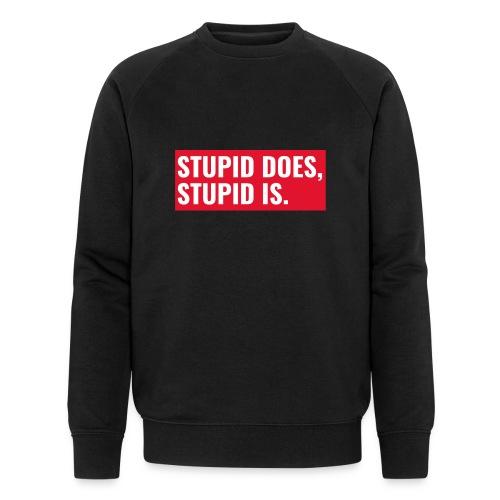 Stupid Does Stupid Is - Økologisk sweatshirt til herrer