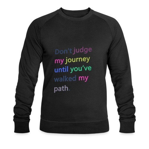 Dont judge my journey until you've walked my path - Men's Organic Sweatshirt