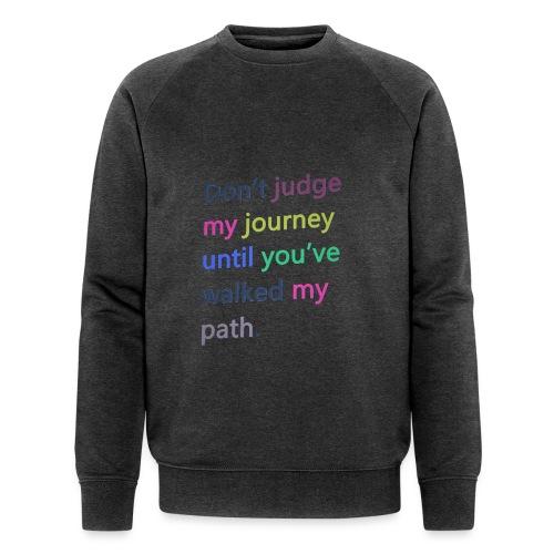 Dont judge my journey until you've walked my path - Men's Organic Sweatshirt by Stanley & Stella