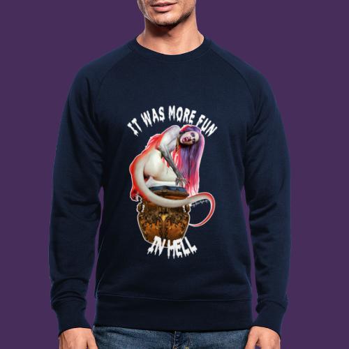 It was more fun in hell - Men's Organic Sweatshirt