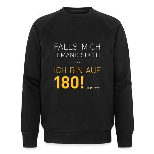 ... bin auf 180! - Männer Bio-Sweatshirt