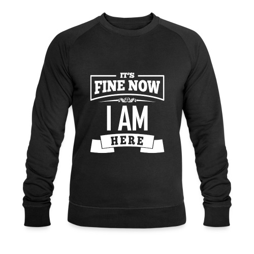 Its fine now - I am here - Männer Bio-Sweatshirt von Stanley & Stella