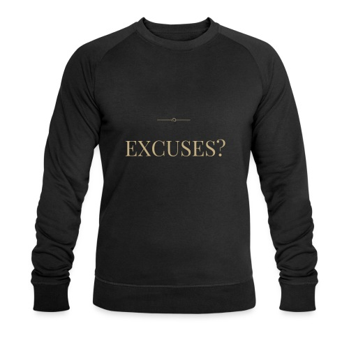 EXCUSES? Motivational T Shirt - Men's Organic Sweatshirt by Stanley & Stella